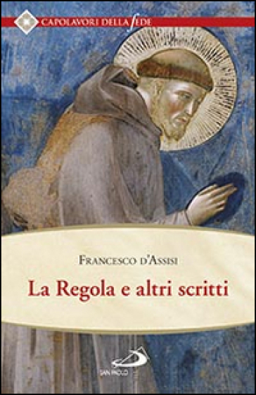 La regola e altri scritti - Francesco d'Assisi (san) |