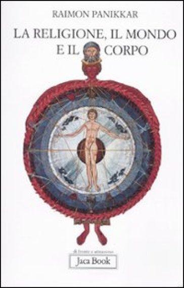 La religione, il mondo e il corpo - Raimon Panikkar | Ericsfund.org