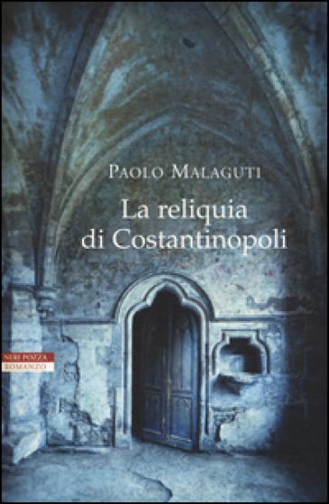 La reliquia di Costantinopoli - Paolo Malaguti |