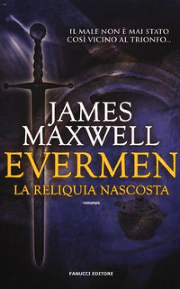 La reliquia nascosta. Evermen - James Maxwell | Rochesterscifianimecon.com