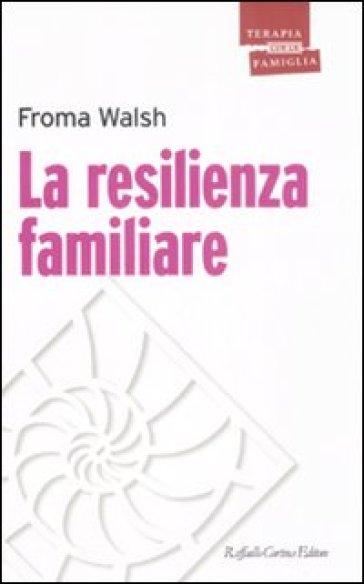 La resilienza familiare - Froma Walsh |