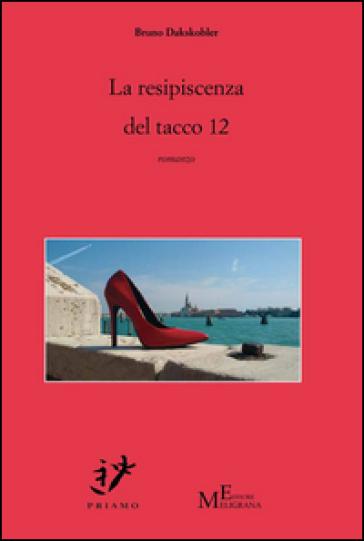La resipiscenza del tacco 12 - Bruno Dakskobler |