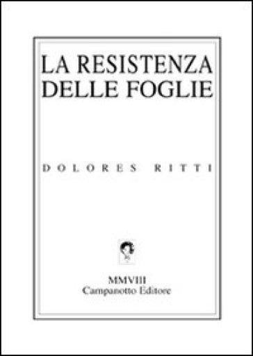 La resistenza delle foglie - Dolores Ritti |