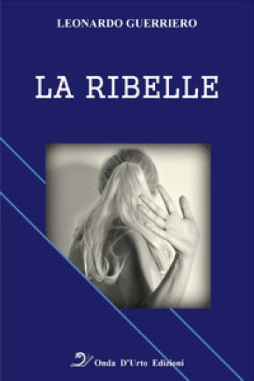 La ribelle - Leonardo Guerriero |