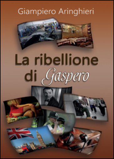 La ribellione di Gaspero - Giampiero Aringhieri |