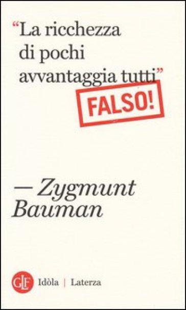 «La ricchezza di pochi avvantaggia tutti». Falso! - Zygmunt Bauman |