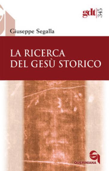 La ricerca del Gesù storico - Giuseppe Segalla |