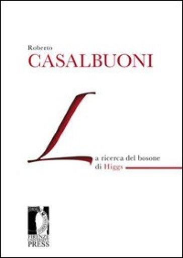 La ricerca del bosone di Higgs - Roberto Casalbuoni |