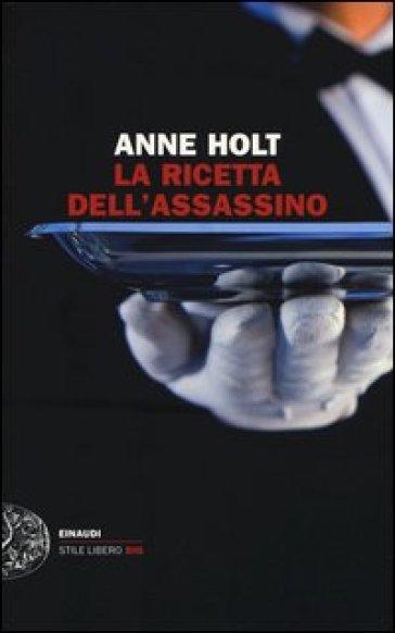 La ricetta dell'assassino - Anne Holt | Rochesterscifianimecon.com