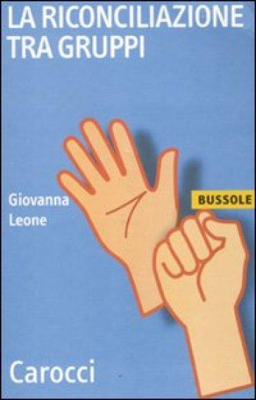 La riconciliazione tra gruppi - Giovanna Leone |