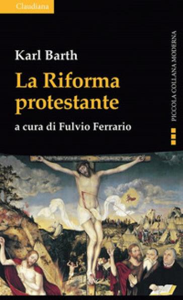 La riforma protestante - Karl Barth |