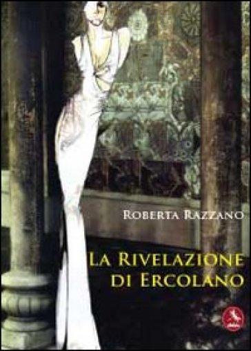 La rivelazione di Ercolano - Roberta Razzano | Kritjur.org