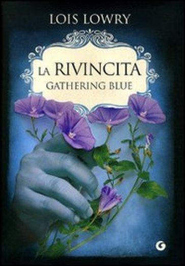 La rivincita. Gathering blue - Lois Lowry |