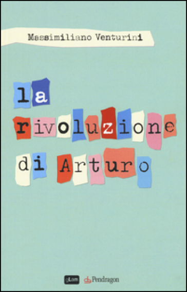 La rivoluzione di Arturo - Massimiliano Venturini  