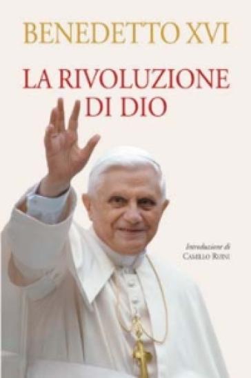 La rivoluzione di Dio - Benedetto XVI (Papa Joseph Ratzinger) |