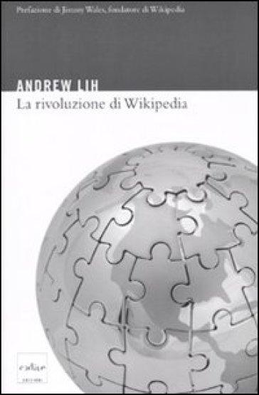 La rivoluzione di Wikipedia - Andrew Lih |