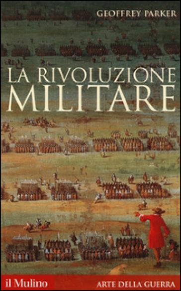 La rivoluzione militare - Geoffrey Parker |