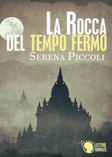 La rocca di tempo fermo - Serena Piccoli  