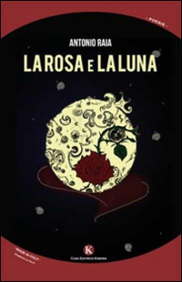 La rosa e la luna - Antonio Raia |
