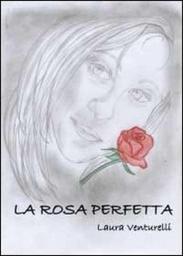 La rosa perfetta - Laura Venturelli  