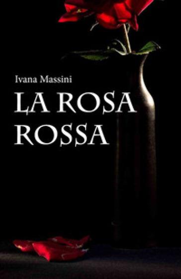 La rosa rossa - Ivana Massini | Thecosgala.com