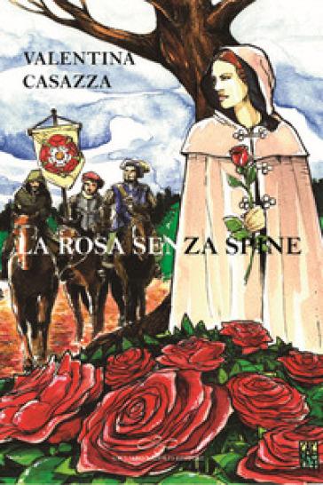 La rosa senza spine - Valentina Casazza |