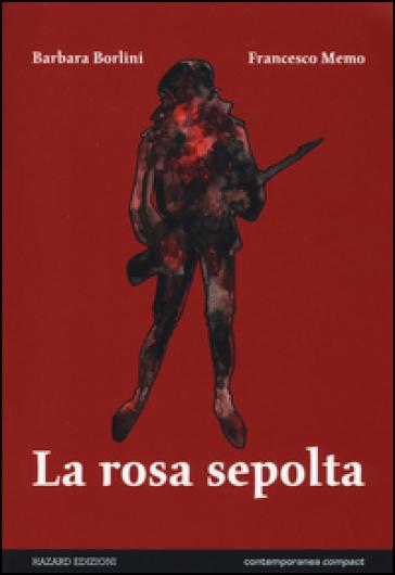La rosa sepolta - Barbara Borlini |
