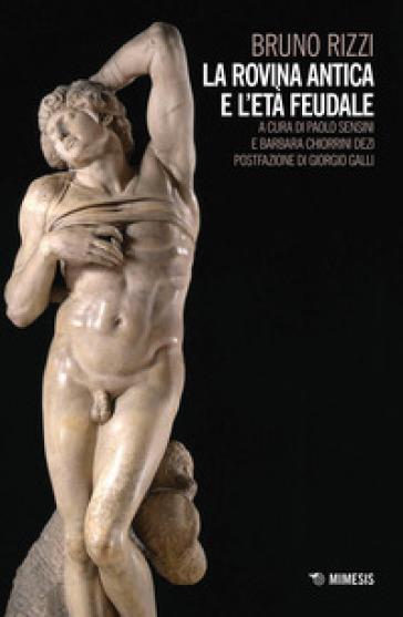 La rovina antica e l'età feudale - Bruno Rizzi |