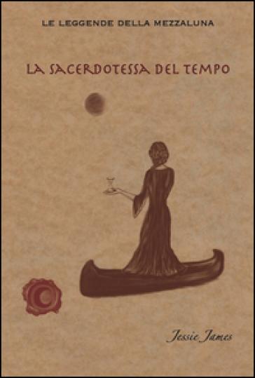 La sacerdotessa del tempo - Jessie James | Rochesterscifianimecon.com