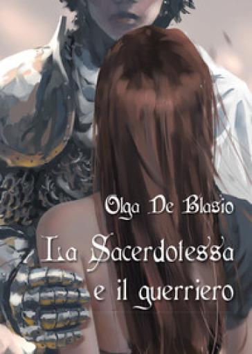 La sacerdotessa e il guerriero - Olga De Blasio |