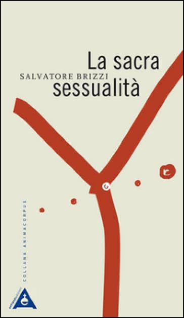 La sacra sessualità - Salvatore Brizzi |