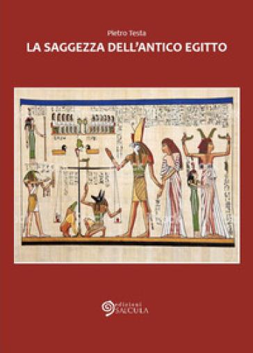 La saggezza dell'Antico Egitto - Pietro Testa |