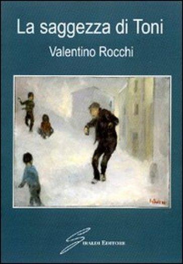 La saggezza di Toni - Valentino Rocchi pdf epub