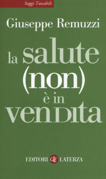 La salute (non) è in vendita - Giuseppe Remuzzi |