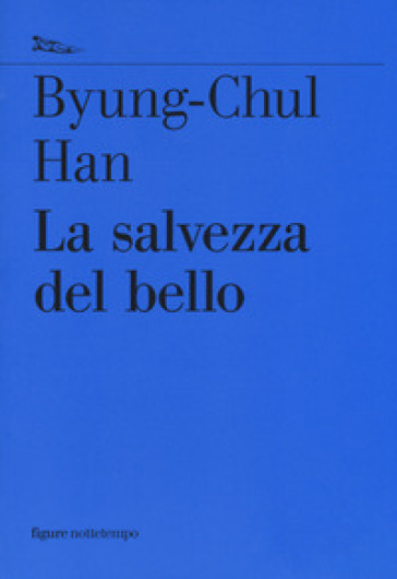 La salvezza del bello - Byung-Chul Han |
