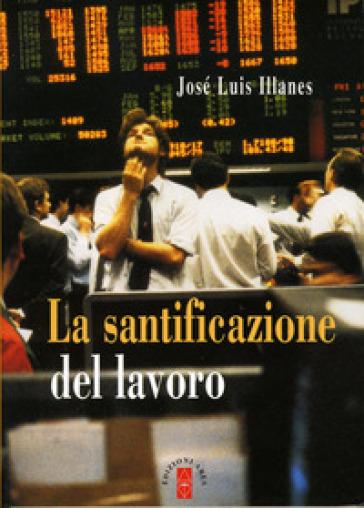 La santificazione del lavoro - José Luis Illanes | Kritjur.org