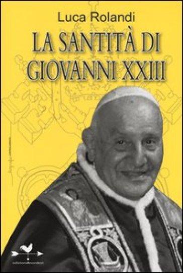 La santità di Giovanni XXIII - Luca Rolandi |