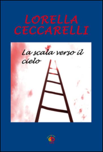 La scala verso il cielo - Lorella Ceccarelli |