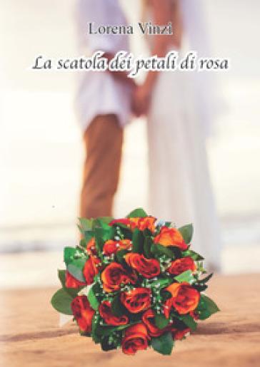 La scatola dei petali di rosa - Lorena Vinzi |