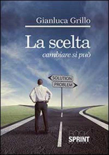 La scelta. Cambiare si può - Gianluca Grillo   Jonathanterrington.com