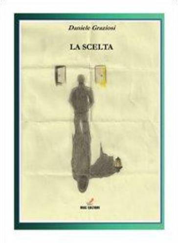 La scelta - Daniele Graziosi |