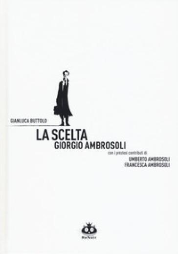 La scelta. Giorgio Ambrosoli - Gianluca Buttolo | Jonathanterrington.com