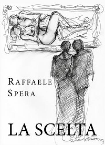 La scelta - Raffaele Spera |