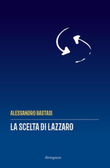 La scelta di Lazzaro - Alessandro Bastasi | Ericsfund.org