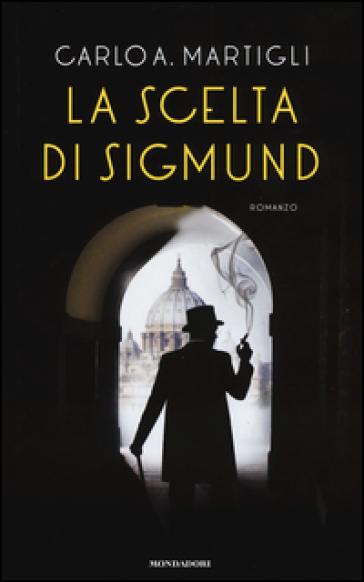 La scelta di Sigmund - Carlo A. Martigli   Rochesterscifianimecon.com