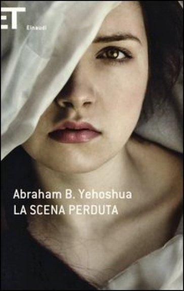 La scena perduta - Abraham Ben Yehoshua |