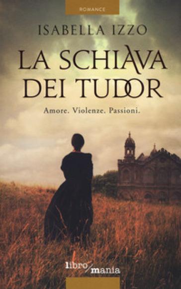 La schiava dei Tudor - Isabella Izzo   Jonathanterrington.com