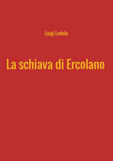 La schiava di Ercolano - Luigi Lodola |