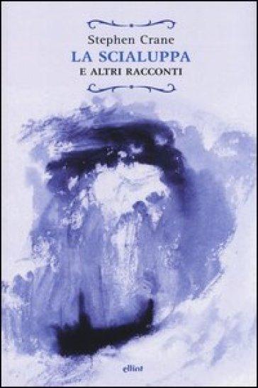 La scialuppa e altri racconti - Stephen Crane |