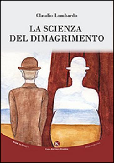 La scienza del dimagrimento - Claudio Lombardo |